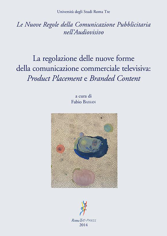La regolazione delle nuove forme della comunicazione commerciale televisiva: Product Placement e Branded Content