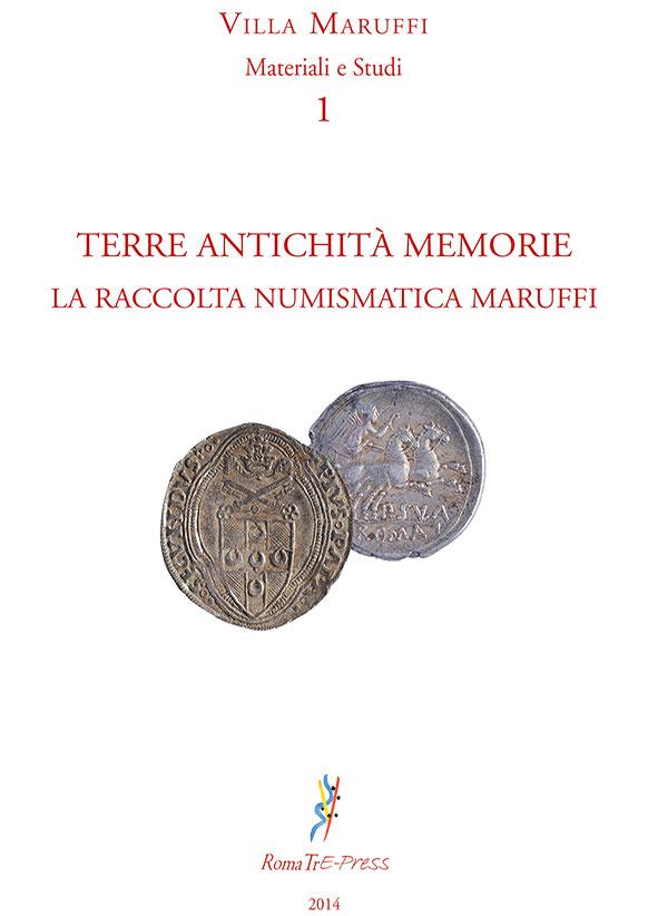 Terre Antichità Memorie. La raccolta numismatica Maruffi