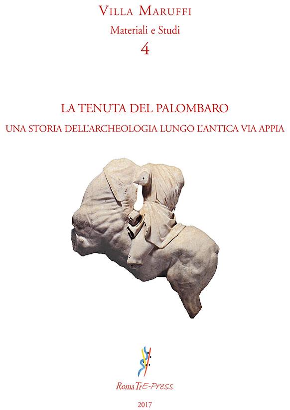 La Tenuta del Palombaro. Una storia dell'archeologia lungo l'antica Via Appia