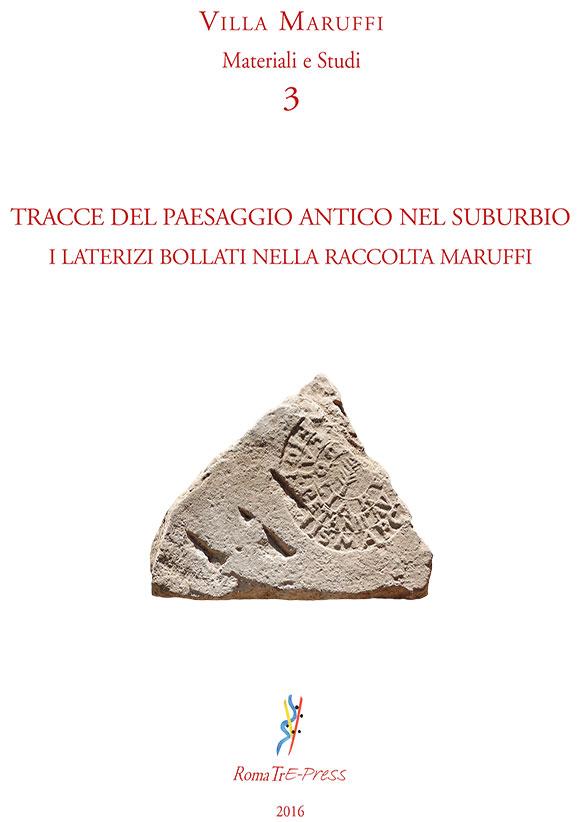 Tracce del paesaggio antico nel Suburbio. I laterizi bollati nella raccolta Maruffi