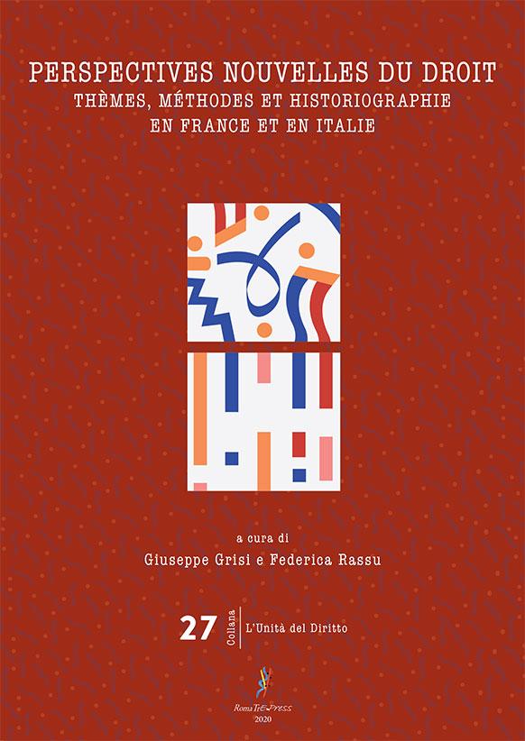 Perspectives nouvelles du droit. Thèmes, méthodes et historiographie en France et en Italie