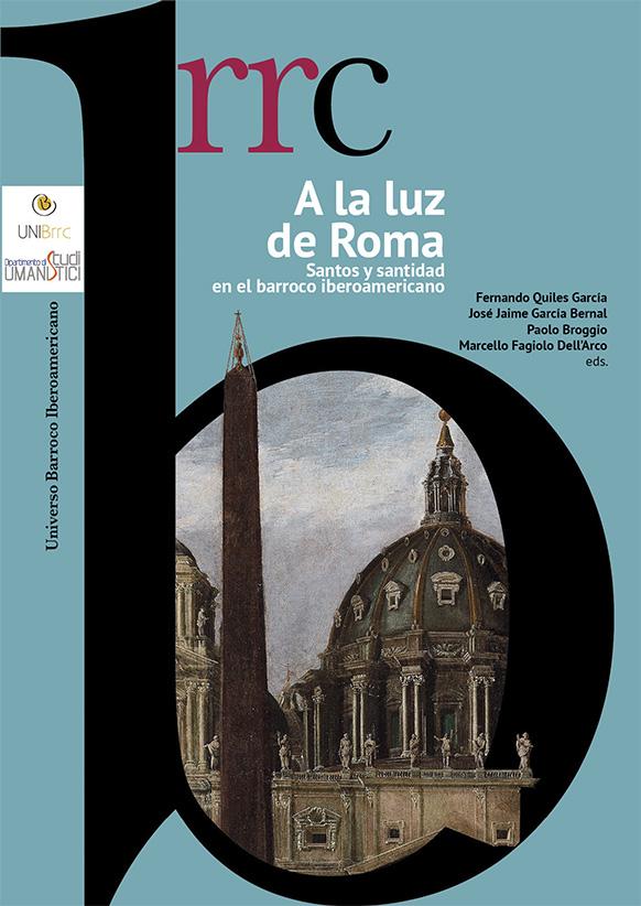 A la luz de Roma. Santos y santidad en el barroco iberoamericano